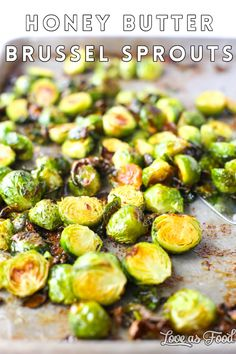 Take your brussel sprout game up a level. Honey Butter Brussel Sprouts! Roast with butter and honey! And hurry and snag the crispy parts for yourself before serving!