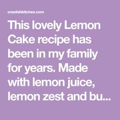 This lovely Lemon Cake recipe has been in my family for years. Made with lemon juice, lemon zest and buttermilk, it's the perfect cake for lemon lovers! Best Lemon Cake Recipe, Lemon Cakes, Kitchen Dishes, Cake Recipes, Juice, Lovers, Desserts, Tailgate Desserts, Deserts