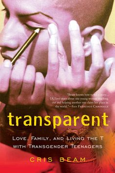 Transparent: Love, Family, and Living the T with Transgender Teenagers Cris Beam 0156033771 9780156033770 When Cris Beam moved to Los Angeles, she thought she might volunteer just a few hours at a school for gay and transgender ki Transgender Books, Transgender People, Used Books, My Books, Moving To Los Angeles, Reading Levels, Memoirs, Nonfiction, Love Story