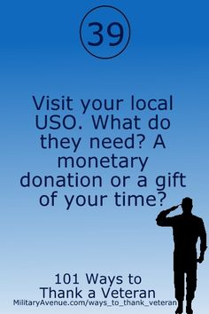 Help out at your local USO - 101 Ways to Thank a Veteran (www.militaryavenue.com/ways_to_thank_veteran)