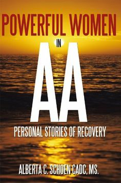 Powerful Women in AA: Personal Stories of Recovery by MS. Alberta C. Schoen CADC. $8.86. Publisher: Authorhouse (November 9, 2010). 51 pages