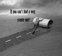 If you can't find a way create one! | Anonymous ART of Revolution