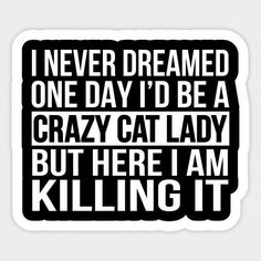 Shop Crazy Cat lady Funny Sarcastic Feline Kitty Message cat lady stickers designed by as well as other cat lady merchandise at TeePublic. Cat Lover Gifts, Cat Gifts, Crazy Cat Lady, Crazy Cats, Cute Cats, Funny Cats, Silly Cats, F2 Savannah Cat, Cat Quotes