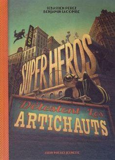 Les super-héros détestent les artichauts : Avec lunettes 3D - Sébastien Perez, Benjamin Lacombe