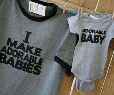 """I Make Adorable Babies"" T-Shirt with ""Adorable Baby"" Onesie"
