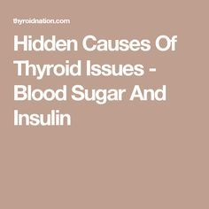 Hidden Causes Of Thyroid Issues - Blood Sugar And Insulin