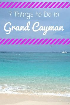 7 Things to Do in Grand Cayman