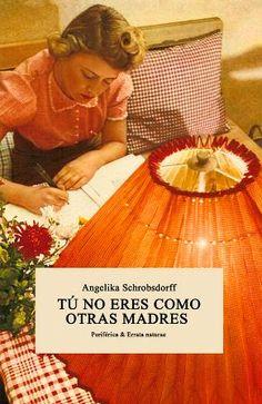 Devoradora de libros: Tú no eres como otras madres - Angelika Schrobsdorff