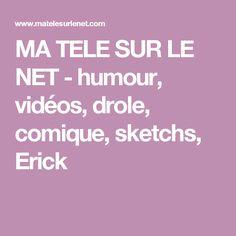 MA TELE SUR LE NET - humour, vidéos, drole, comique, sketchs, Erick