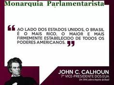 Em 1884, John C. Calhoun - 7º vice-presidente dos EUA, sobre o IMPÉRIO DO BRASIL:  Ao lado dos Estados Unidos, O BRASIL É O MAIS RICO, O MAIOR E O MAIS FIRMEMENTE ESTABELECIDO DE TODOS OS PODERES AMERICANOS.   #Monarquia #BrasilImperial