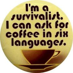 Need to do a little research. I can only ask for coffee properly in English, Italian, and German. French and Spanish, I kind of can. Need one more language. . .