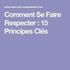 Comment Se Faire Respecter : 15 Principes Clés