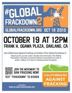 Oakland, CA Join Californians Against Fracking and stand up for your air, water, climate and community. The Global Frackdown will unite concerned citizens everywhere for a day of action for a ban of fracking … Click flyer for more >>