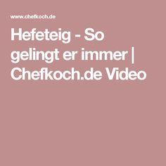 Hefeteig - So gelingt er immer   Chefkoch.de Video