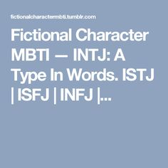 Fictional Character MBTI — INTJ: A Type In Words. ISTJ | ISFJ | INFJ |...