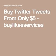 Buy Twitter Tweets From Only $5 - buylikesservices