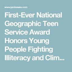 First-Ever National Geographic Teen Service Award Honors Young People Fighting Illiteracy and Climate Change in Their Communities | Justmeans