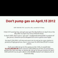 Don't Pump gas on April 2012 Ok, this is interesting to me but in all honesty do you think this will make a difference? Lets Do It, You Got This, Let It Be, My Love, Good To Know, Did You Know, The Day After, Internet Memes, Just In Case