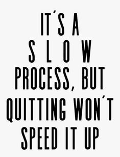 fitness Food quotes - It's a S L O W process, but quitting won't speed it up! Fitness Home, Fitness Tips, Fitness Exercises, Kids Fitness, Stomach Exercises, Fitness Tracker, Health Fitness, Fitness Gear, Muscle Fitness