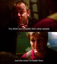 """""""Just the ones I'm better than."""" Mal ~ Firefly"""