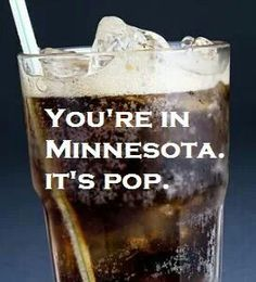 It's pop not soda