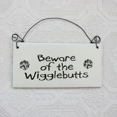 Funny Dog Sign Beware of the Wigglebutts by GreenGypsies on Etsy, $10.00