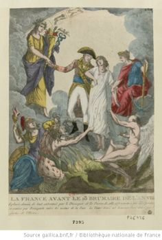 "La France avant le 18 Brumaire de l'an VIII (France before 18 Brumaire in the Year VIII), 1800. ""Grieving, destitute of everything, driven by despair and discord, France is revived by hope and delivered by Bonaparte into the hands of peace. Time traces that happy day into the annals of history."""