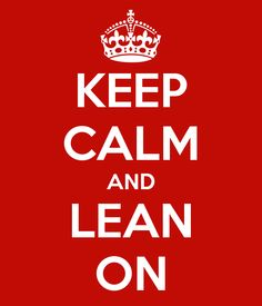 KEEP CALM AND LEAN ON
