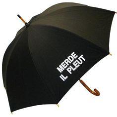 """Merde Il Pleut"" aka Shit! its raining ! haha I need this ."