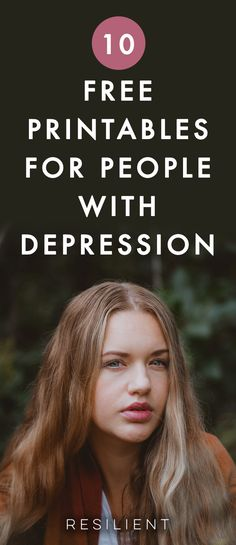 10+ Free Printables for People with Depression. Get free downloads when you sign up on our website now! #depression #depressed #depressionresources #selfhelp #depressionprintables