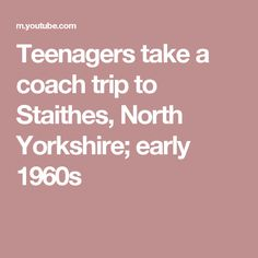 Teenagers take a coach trip to Staithes, North Yorkshire; early 1960s