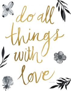 """""""Do All Things with Love"""" - Stunning gold hand lettering with a black and white flair via @greatbigcanvas"""