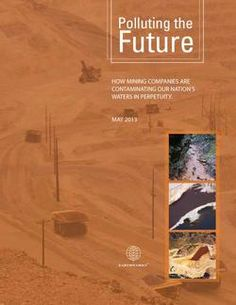 """In the midst of declining fresh water supplies, an increasing number of hard rock mining companies are generating water pollution that will last for hundreds or thousands of years and new projects are on the horizon. Perpetual management of mines is a rapidly escalating national dilemma. Our research shows, for the first time, the staggering amount of our nation's water supplies that are perpetually polluted by mining."""