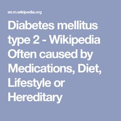 Diabetes mellitus type 2 - Wikipedia Often caused by Medications, Diet, Lifestyle or Hereditary
