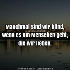 Manchmal sind wir blind, wenn es... Besucht uns auch auf ---> https://www.herz-und-seele.eu