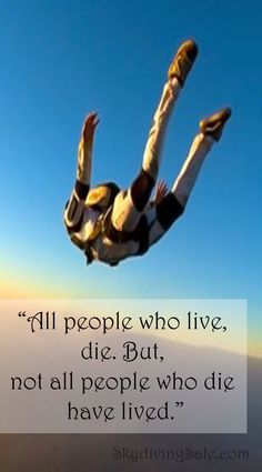 All people who live die. But, not all people who die have lived.