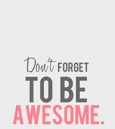 #Inspiration | Don't forget to be awesome.