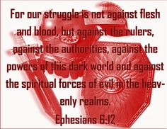 Our battle isn't against flesh and blood!