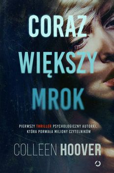 Coraz większy mrok - Hoover Colleen Colleen Hoover, Got Books, Books To Read, Terms Of Service, Book Recommendations, Thriller, Believe, Vogue, Reading