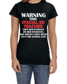 Warning This Special Ed Teacher Uses Her Patience On Her Students. She Doesnt Have Much Left For Anyone Else. Any Special Education Teacher out there knows just how true this really is. We love our students no matter what, but boy can they drain us physically and emotionally. We just dont have time for other peoples nonsence. LOL. Great gift for any Special Education Teacher. This tshirt comes in black with white letters or gray with black letters. Sizes available are s-3x. They are unisex…