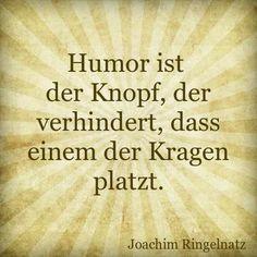 #Humor ist der Knopf, der verhindert, dass einem der Kragen platzt.