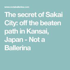 The secret of Sakai City: off the beaten path in Kansai, Japan - Not a Ballerina