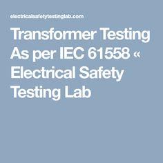 Transformer Testing As per IEC 61558 « Electrical Safety Testing Lab