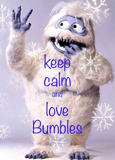 keep calm and love Bumbles / Created with Keep Calm and Carry On for iOS #keepcalm #Christmas #Bumbles #abominablesnowman