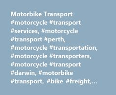 Motorbike Transport #motorcycle #transport #services, #motorcycle #transport #perth, #motorcycle #transportation, #motorcycle #transporters, #motorcycle #transport #darwin, #motorbike #transport, #bike #freight, #bike #move, #bike #transport http://canada.nef2.com/motorbike-transport-motorcycle-transport-services-motorcycle-transport-perth-motorcycle-transportation-motorcycle-transporters-motorcycle-transport-darwin-motorbike-transport-bik/  # Motorcycle Transport Australia Wide 1300 Bike…
