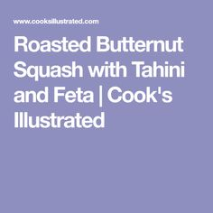 Roasted Butternut Squash with Tahini and Feta   Cook's Illustrated