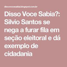 Disso Voce Sabia?: Silvio Santos se nega a furar fila em seção eleitoral e dá exemplo de cidadania