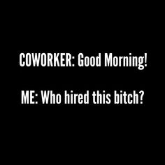 "Makes me think of one of my coworkers who is Definitely NOT a, ""talk to me in the morning"" person. Sarcastic Quotes, Funny Quotes, Funny Memes, Sarcastic Work Humor, Work Sarcasm, Funny Work Humor, Work Day Humor, Hilarious Work Memes, Work Stress Humor"