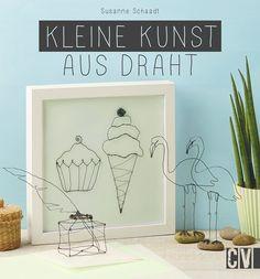 Kleine Kunst aus Draht: Amazon.de: Susanne Schaadt: Bücher