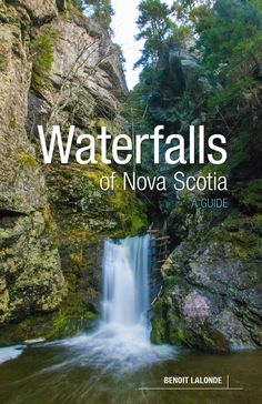 Waterfalls of Nova Scotia – Goose Lane Editions Discover Canada, Famous Waterfalls, Self Described, Trail Guide, Garden Of Eden, The Province, Climbers, Nova Scotia, Ecology